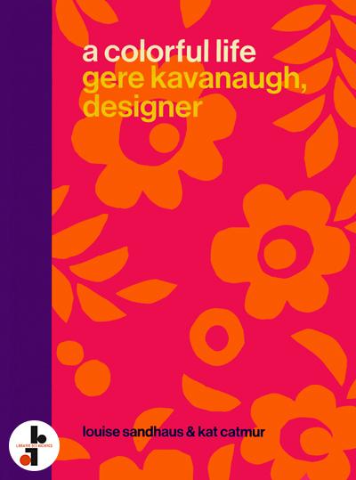A Colorful Life : Gere Kanavaugh, Designer - Librairie des